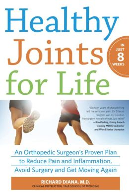 Healthy Joints for Life: An Orthopedic Surgeon's Proven Plan to Reduce Pain and Inflammation, Avoid Surgery and Get Moving Again