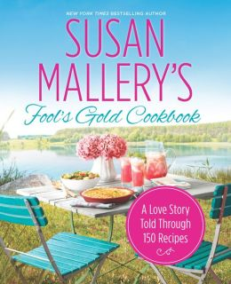 Susan Mallery's Fool's Gold Cookbook: A Love Story Told Through 150 Recipes