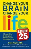 Book Cover Image. Title: Change Your Brain, Change Your Life (Before 25):  Change Your Developing Mind for Real World Success, Author: Jesse Payne