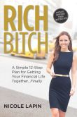Book Cover Image. Title: Rich Bitch:  A Simple 12-Step Plan for Getting Your Financial Life Together...Finally, Author: Nicole Lapin