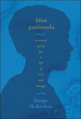 Blue Peninsula: Essential Words for a Life of Loss and Change