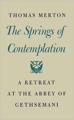 The Spring of Contemplation: A Retreat at the Abbey of Gethsemani