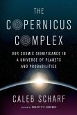 Book Cover Image. Title: The Copernicus Complex:  Our Cosmic Significance in a Universe of Planets and Probabilities, Author: Caleb Scharf