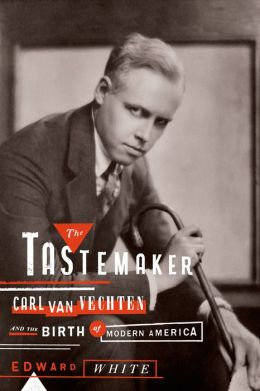 The Tastemaker: Carl Van Vechten and the Birth of Modern America