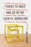 Book Cover Image. Title: Things to Make and Do in the Fourth Dimension:  A Mathematician's Journey Through Narcissistic Numbers, Optimal Dating Algorithms, at Least Two Kinds of Infinity, and More, Author: Matt Parker