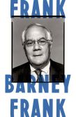 Book Cover Image. Title: Frank:  A Life in Politics from the Great Society to Same-Sex Marriage, Author: Barney Frank