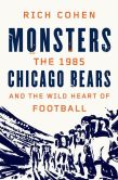Book Cover Image. Title: Monsters:  The 1985 Chicago Bears and the Wild Heart of Football, Author: Rich Cohen