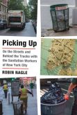 Book Cover Image. Title: Picking Up:  On the Streets and Behind the Trucks with the Sanitation Workers of New York City, Author: Robin Nagle