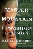 Book Cover Image. Title: Master of the Mountain:  Thomas Jefferson and His Slaves, Author: Henry Wiencek
