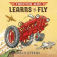 Book Cover Image. Title: Tractor Mac Learns to Fly, Author: Billy Steers