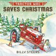 Book Cover Image. Title: Tractor Mac Saves Christmas, Author: Billy Steers