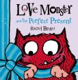 Book Cover Image. Title: Love Monster and the Perfect Present, Author: Rachel Bright