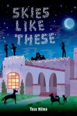 Book Cover Image. Title: Skies Like These, Author: Tess Hilmo