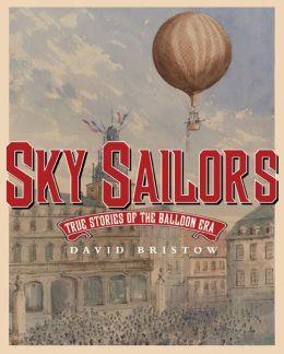 Sky Sailors: True Stories of the Balloon Era
