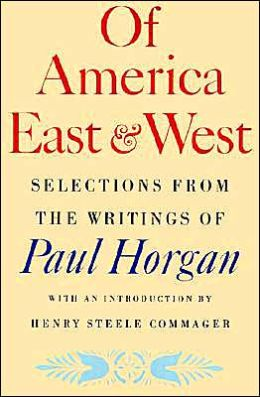 Of America East and West: Selections from the Writings of Paul Horgan