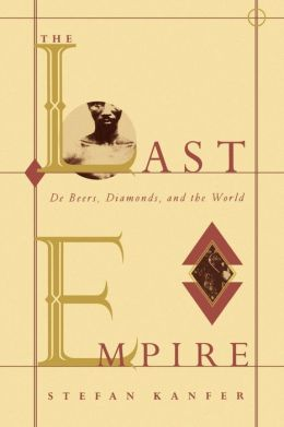 The Last Empire: Debeers, Diamonds, and the World