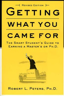 Getting What You Came For: The Smart Student's Guide To Earning a Master's or a PH.D.