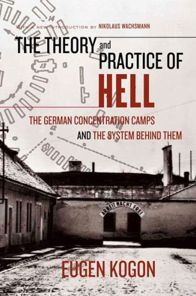 Free ebook files download The Theory and Practice of Hell: The German Concentration Camps and the System Behind Them by Eugen Kogon 9780374529925