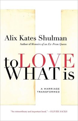 To Love What Is: A Marriage Transformed