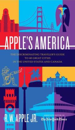 Apple's America: The Discriminating Traveler's Guide to 40 Great Cities