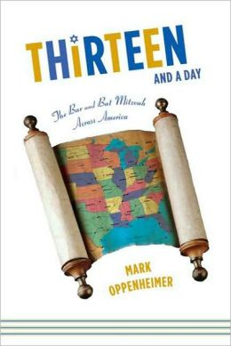 Thirteen and a Day: The Bar and Bat Mitzvah Across America