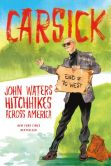 Book Cover Image. Title: Carsick:  John Waters Hitchhikes Across America, Author: John Waters
