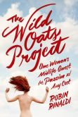 Book Cover Image. Title: The Wild Oats Project:  One Woman's Midlife Quest for Passion at Any Cost, Author: Robin Rinaldi