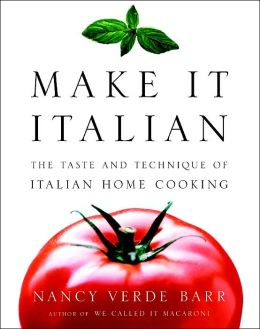 Make It Italian: The Taste and Technique of Italian Home Cooking