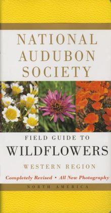 National Audubon Society: Field Guide to North American Wildflowers: Western Region