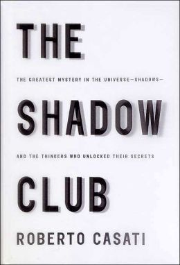 The Shadow Club: The Greatest Mystery in the Universe--Shadows--and the Thinkers Who Unlocked Their Secrets