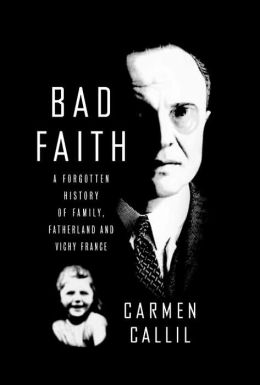 Bad Faith: A Forgotten History of Family, Fatherland, and Vichy France