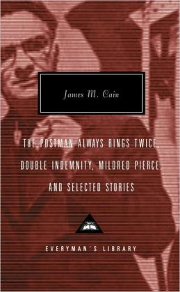 The Postman Always Rings Twice / Double Indemnity / Mildred Pierce, and Selected Stories