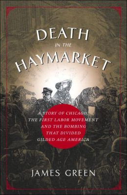 Death in the Haymarket: A Story of Chicago, the First Labor Movement, and the Bombing That Divided Gilded Age America