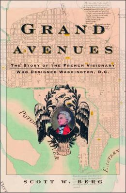 Grand Avenues: The Story of the French Visionary Who Designed Washington, D. C.
