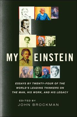 My Einstein: Essays by Twenty-four of the World's Leading Thinkers on the Man, His Work, and His Legacy