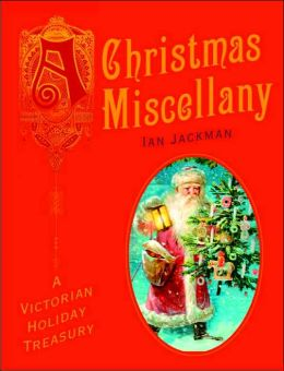 Christmas Miscellany: A Victorian Holiday Treasury