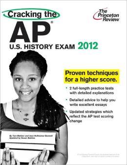 Cracking the AP U.S. History Exam, 2012 Edition
