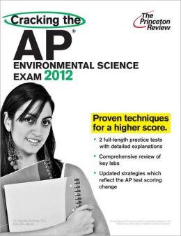 Cracking the AP Environmental Science Exam, 2012 Edition