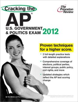 Cracking the AP U.S. Government & Politics Exam, 2012 Edition