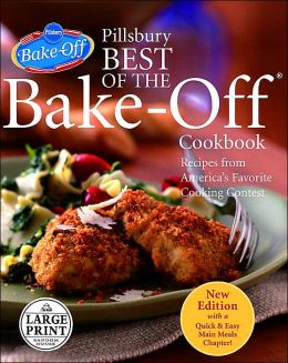 Pillsbury Best of the Bake-Off Cookbook: Recipes from America's Favorite Cooking Contest: Updated Edition with a New Quick & Easy Main Meals Chapter!