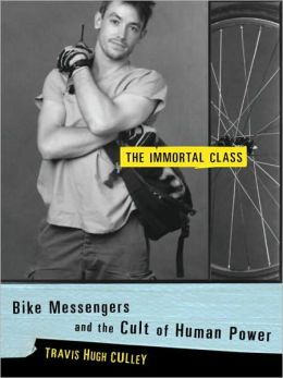Immortal Class: Bike Messengers and the Cult of Human Power
