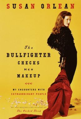 Bullfighter Checks Her Makeup: My Encounters with Extraordinary People