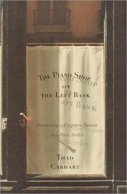 Piano Shop on the Left Bank: Discovering a Forgotten Passion in a Paris Atelier