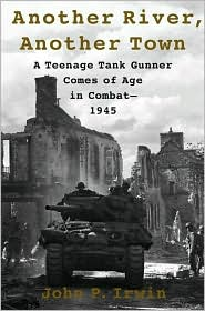 Another River, Another Town: A Teenage Tank Gunner Comes of Age in Combat-1945