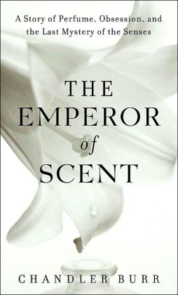 The Emperor of Scent: A Story of Obsession, Perfume, and the Last Mystery of the Senses