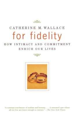 For Fidelity: How Intimacy and Commitment Enrich Our Lives