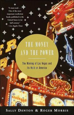 Money and the Power: The Making of Las Vegas and Its Hold on America
