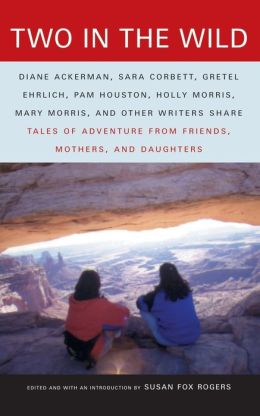 Two in the Wild; Tales of Adventures from Friends, Mothers, and Daughters