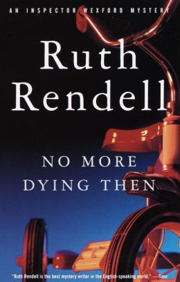 No More Dying Then (Chief Inspector Wexford Series #6)