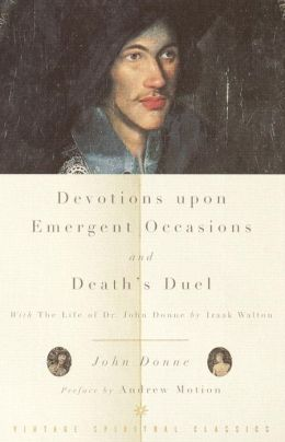 Devotions Upon Emergent Occasions And Death's Duel: With The Life Of Dr. John Donne By Izaak Walton